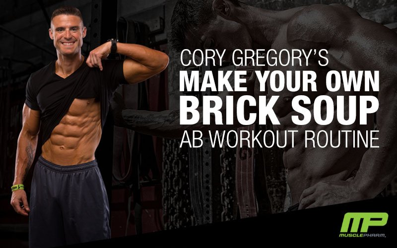 "Cory Gregory's ""Make Your Own Brick Soup"" Ab Workout"