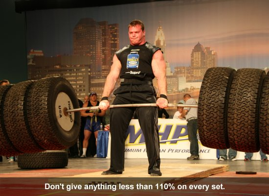 Don't give anything less than 110% on every set.
