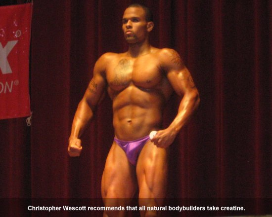 Christopher Wescott Recommends Creatine for Natural Bodybuilders