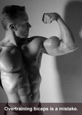Overtraining biceps is a mistake.
