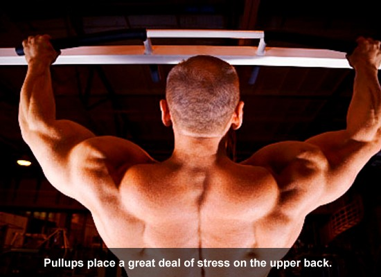 Pullups place a great deal of stress on the upper back.