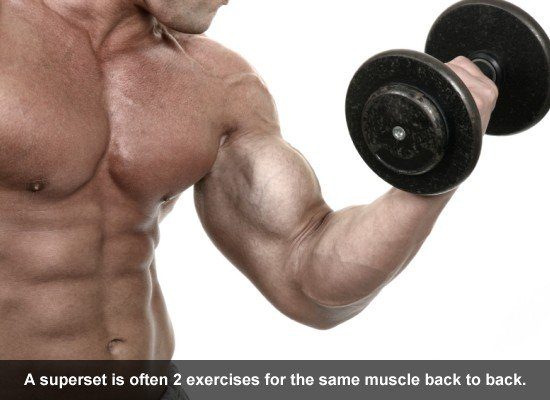 A superset is often 2 exercises for the same muscle back to back.