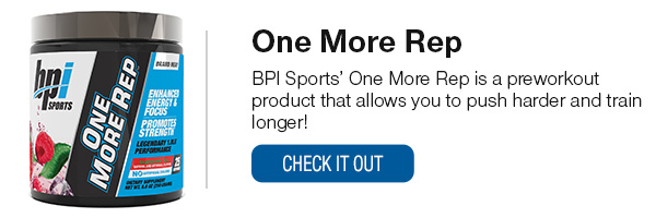 BPI Sport One More Rep Shop Now!