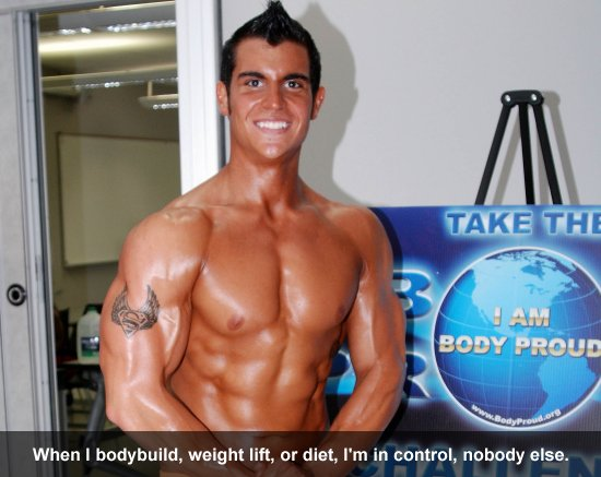 When I bodybuild, weight lift, or diet, I'm in control, nobody else.